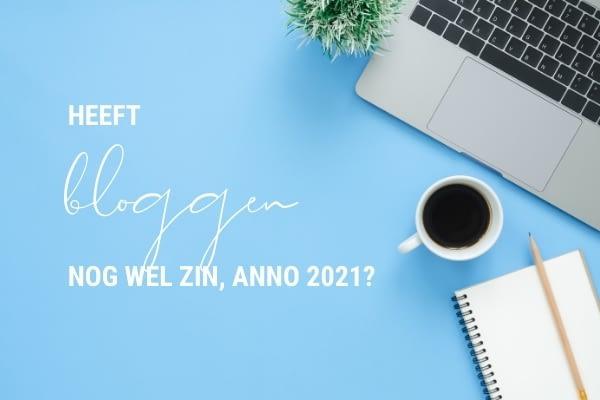 Heeft bloggen nog wel zin in 2021?