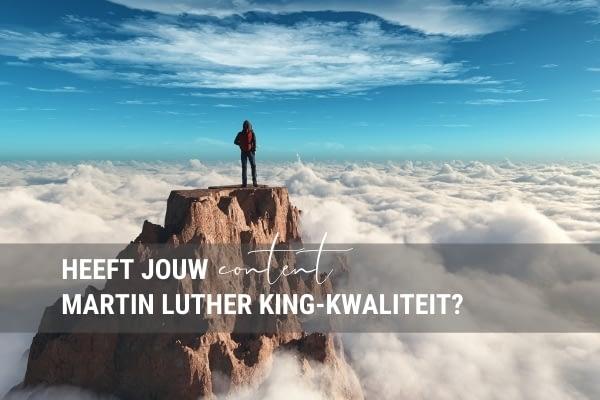 Heeft jouw content Martin Luther King-kwaliteit?