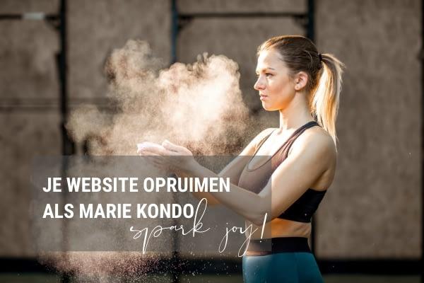 Conversie verhogen: ruim je website op als Marie Kondo